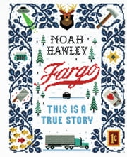 Fargo - This Is a True Story ebook by Noah Hawley