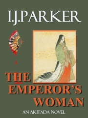 The Emperor's Woman - Akitada Mysteries, #10 ebook by I. J. Parker
