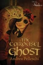 The Carousel Ghost ebook by Andrea Pelleschi