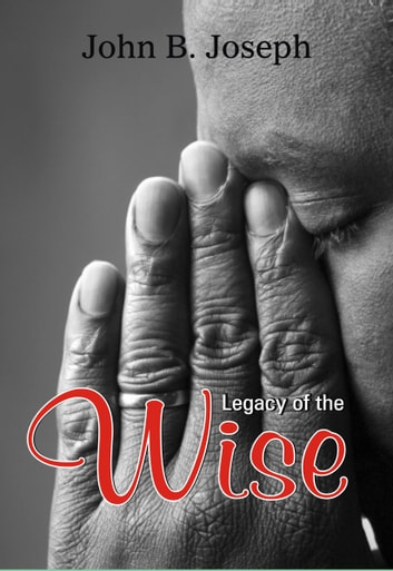 Legacy of the Wise ebook by John B. Joseph