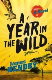 A Year in the Wild - A Riotous Novel ebook by James Hendry