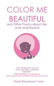 Color Me Beautiful and Other Poems about Life, Love and Dreams ebook by Meah Khrysteana Tweh