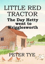 Little Red Tractor: The Day Hetty Went to Wrigglesworth ebook by Peter Tye