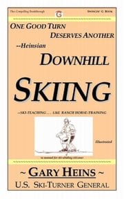 One Good Turn Deserves Another--Heinsian DOWNHILL SKIING ebook by Heins, Gary Lee