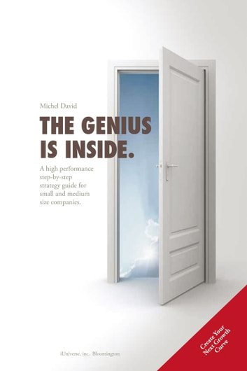 The Genius is Inside. - A high performance step-by-step strategy guide for small and medium size companies. ebook by Michel David