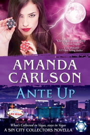 Ante Up - A Sin City Collectors Novella ebook by Amanda Carlson
