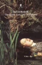 The Secret Love Life of Ophelia ebook by Steven Berkoff