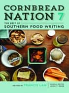 Cornbread Nation 7 - The Best of Southern Food Writing ebook by Francis Lam, Sara Camp Milam, Daniel Patterson,...