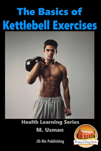 The Basics of Kettlebell Exercises ebook by M. Usman