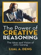 The Power of Creative Reasoning ebook by Lual A. Deng