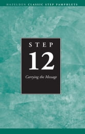 Step 12 AA Carrying the Message - Hazelden Classic Step Pamphlets ebook by Anonymous