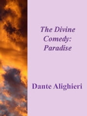 The Divine Comedy: Paradise ebook by Dante Alighieri,Dante Alighieri,Dante Alighieri,Dante Alighieri,Dante Alighieri,Dante Alighieri,Dante Alighieri,Dante Alighieri,Dante Alighieri