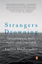 Strangers Drowning - Impossible Idealism, Drastic Choices, and the Urge to Help ebook by Larissa MacFarquhar