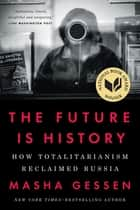 The Future Is History - How Totalitarianism Reclaimed Russia 電子書籍 by Masha Gessen
