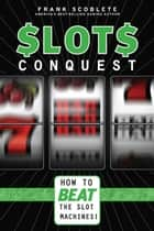 Slots Conquest ebook by Frank Scoblete