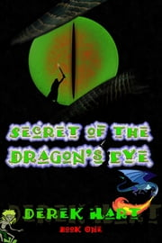 Secret of the Dragon's Eye ebook by Derek Hart