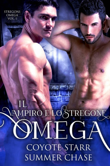 Il Vampiro e lo Stregone Omega - Stregoni Omega, #1 ebook by Summer Chase,Coyote Starr