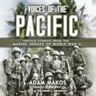Voices of the Pacific - Untold Stories from the Marine Heroes of World War II audiobook by Adam Makos, Marcus Brotherton