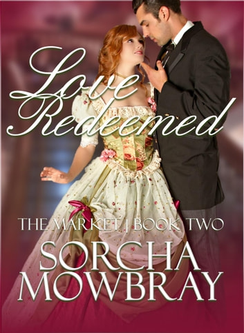 Love Redeemed - The Market, #2 ebook by Sorcha Mowbray
