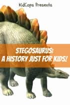 Stegosaurus: A History Just for Kids! ebook by KidCaps