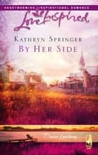 By Her Side ebook by Kathryn Springer