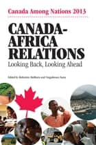 Canada-Africa Relations - Looking Back, Looking Ahead ebook by Rohinton P. Medhora, Yiagadeesen Samy