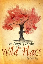 A Song for the Wild Place ebook by Lotis Key