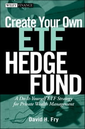 Create Your Own ETF Hedge Fund - A Do-It-Yourself ETF Strategy for Private Wealth Management ebook by David Fry
