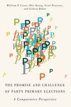 Promise and Challenge of Party Primary Elections - A Comparative Perspective ebook by William P. Cross, Ofer Kenig, Scott Pruysers,...