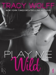 Play Me #1: Play Me Wild ebook by Tracy Wolff