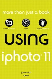 Using iPhoto 11 ebook by Rich, Jason R.