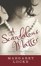 A Scandalous Matter - Magic of Love, #3 ebook by Margaret Locke
