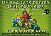 My Dog Eats Better Thank Your Kids...and What You Can Do to Change This ebook by Dingle, Peter