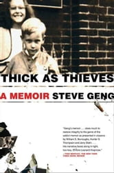 Thick As Thieves - A Brother, a Sister--a True Story of Two Turbulent Lives ebook by Steve Geng