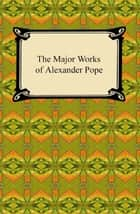 The Major Works of Alexander Pope ebook by Alexander Pope