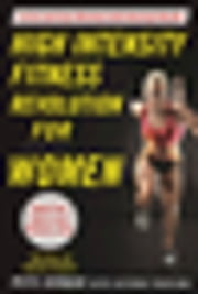High Intensity Fitness Revolution for Women - A Fast and Easy Workout with Amazing Results ebook by Pete Cerqua,Victoria Toujilina