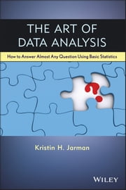 The Art of Data Analysis - How to Answer Almost Any Question Using Basic Statistics ebook by Kristin H. Jarman