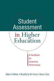 Student Assessment in Higher Education - A Handbook for Assessing Performance ebook by Cox, Kevin (City University, Hong Kong, China),Imrie, Bradford W. (City University, Hong Kong, China),Miller, Allen (Australian National University, Canberra)
