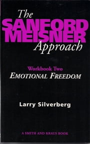 The Sanford Meisner Approach: Workbook Two, Emotional Freedom ebook by Larry Silverberg