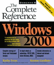 Windows 2000: The Complete Reference ebook by Ivens, Kathy