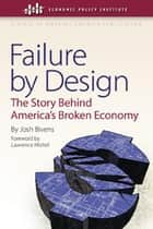 Failure by Design ebook by Josh Bivens,Lawrence Mishel