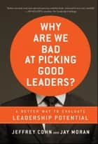 Why Are We Bad at Picking Good Leaders? A Better Way to Evaluate Leadership Potential ebook by Jeffrey Cohn, Jay Moran
