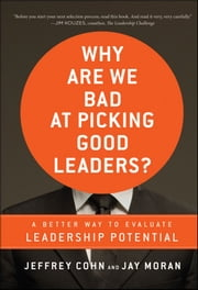 Why Are We Bad at Picking Good Leaders? A Better Way to Evaluate Leadership Potential ebook by Jeffrey Cohn,Jay Moran