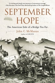 September Hope - The American Side of a Bridge Too Far ebook by John C. McManus