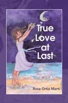 True Love at Last ebook by Rosa Ortiz Marti