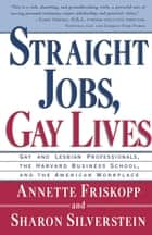 Straight Jobs Gay Lives ebook by Sharon Silverstein, Annette Friskopp