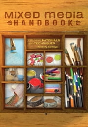 Mixed Media Handbook - Exploring Materials and Techniques ebook by Kimberly Santiago