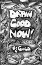 Draw Good Now ebook by E. J. Gold
