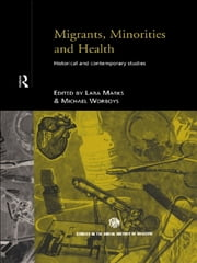 Migrants, Minorities & Health - Historical and Contemporary Studies ebook by Lara Marks,Michael Worboys