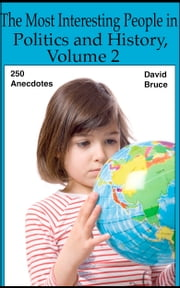 The Most Interesting People in Politics and History, Volume 2: 250 Anecdotes ebook by David Bruce